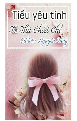 [Edit] [Mau Xuyên] Tiểu Yêu Tinh - Tố Thủ Chiết Chi
