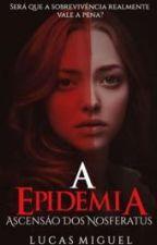 A Epidemia(livro Um Da Saga) (Começará A Ser Revisado!)  by lucas_mi