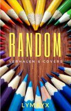 Random (Verhalen en Covers) by LyMayx