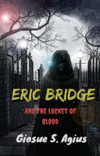 Eric Bridge And The Locket Of Blood (BOOK 1) by user34903702