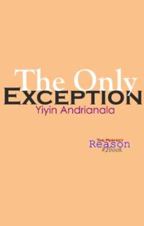 The Only Exception ~ END ~ OPEN PO by yiyinandrianala