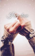 Her Slave (Under editing) by lilahigh