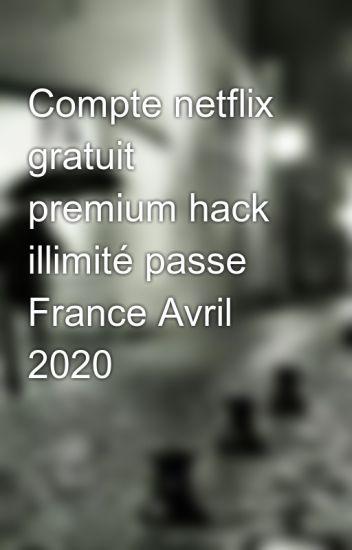 Compte netflix gratuit premium hack illimité passe France Juin 2019
