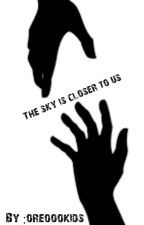 The sky is closer to us by Oreookids10