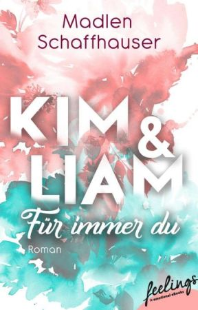 Kim & Liam - Für immer Du by MadlenSchaffhauser