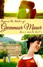 Beyond the Walls of Greenmoor Manor by Frompasttopen