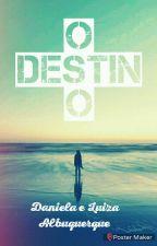 o destino by daninhaelulu