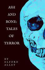 Ash and Bone: Tales of Terror by elfordalley