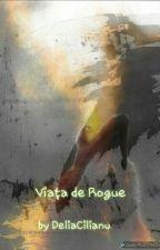 Viata de Rogue by DeliaCilianu