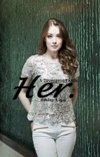 Her. -A Divergent Fanfic- by miss_your_skin