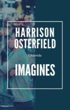 A Collection Of: Harrison Osterfield Imagines  by chilorida