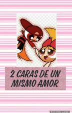 """""""2 Caras De Un Mismo Amor""""Blossick  by Blossick123"""