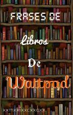 Frases De Libros En Wattpad by xxmxxixxcxxaxx