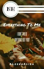 Everything to Me by AleenaAdiba
