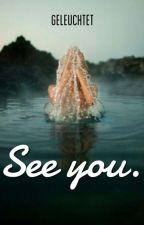 See you. | pausiert by geleuchtet