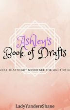 drafts ✔|| ⓐⓢⓗⓛⓔⓨ ⓢⓗⓐⓝⓔ by LadyYandereShane