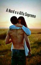 A Nerd e o Alfa Supremo  by Anaclaracoman110205