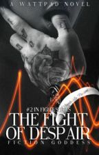 The Fight Of Despair|Editing & Ongoing   by XFiction_GoddessX
