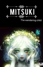 THE WANDERING CHILD : M I T S U K I  by lenlop