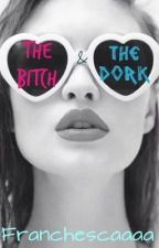 The Bitch and The Dork© by Franchescaaaa