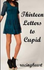 Thirteen Letters to Cupid by hisracingheart