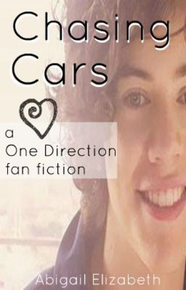 Chasing Cars (A 1D fanfiction) by Abigailz1128