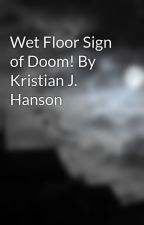Wet Floor Sign of Doom! By Kristian J. Hanson by KristianHanson