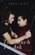 Too Much To Ask - Zarry (AU) Thriller by prpflava