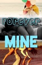 Forever Mine -COMPLETED- by MusicKidCayla