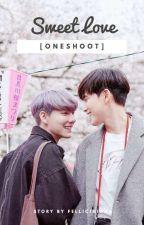 sweet love 21+ [ oneshoot ] by felliciaikaaa