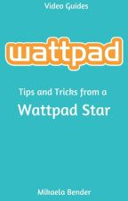 Tips and Tricks from a Wattpad Star by MikaelaBender
