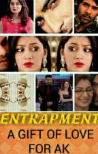 Entrapment.. A gift of love for AK by abhigyaworld