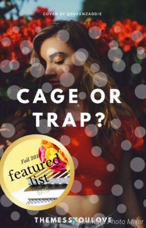 Cage or a Trap? by -ignited
