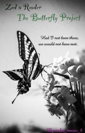 The Butterfly Project [Zed x Reader] by neko_meow_8