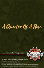 A Quarter Of A Rose (1st Asian Storywriting Challenge) by StorymakersLeague