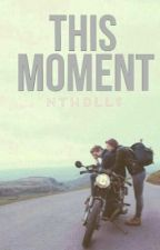 This Moment (COMPLET) by nthdlls