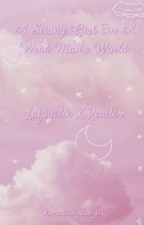 A Strong Girl In A Weak Mans World(lafayette x reader) by astrid_star_05