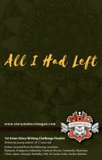 All I Had Left (1st Asian Storywriting Challenge) by StorymakersLeague