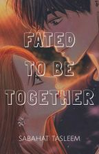 Fated to be Together ❤ [ COMPLETED ] by SabahatTasleem7