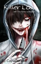 Killer Love (Jeff The Killer x Reader) by Cakkeluk