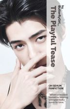 The Playful Tease || Oh Sehun✔️ by ButterflyGirl__