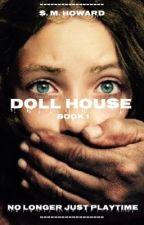 Doll House by royalhotmess