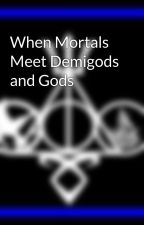 When Mortals Meet Demigods and Gods by bookworm_20202