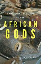 The Idiot's Guide to the African Gods by Noble_Roar
