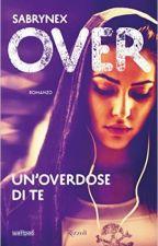 OVER - Un'overdose di te. (IN REVISIONE) by Sabrynex