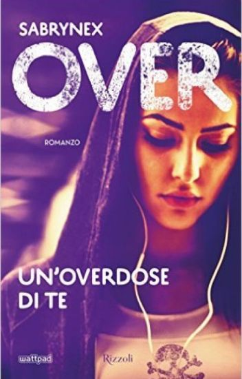 OVER - Un'overdose di te. (IN REVISIONE)