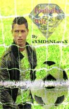 Footballers Wife (Cristiano Ronaldo Fanfiction) by xXMDSNLuvxX