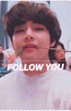 Follow you. | kim taehyung by mars_for_you