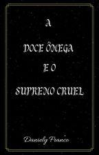 A DOCE OMEGA E O SUPREMO CRUEL by DanielyFrancoSantos0