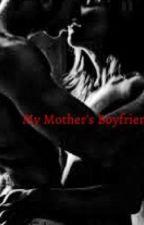My Mother's Boyfriend by user88812824